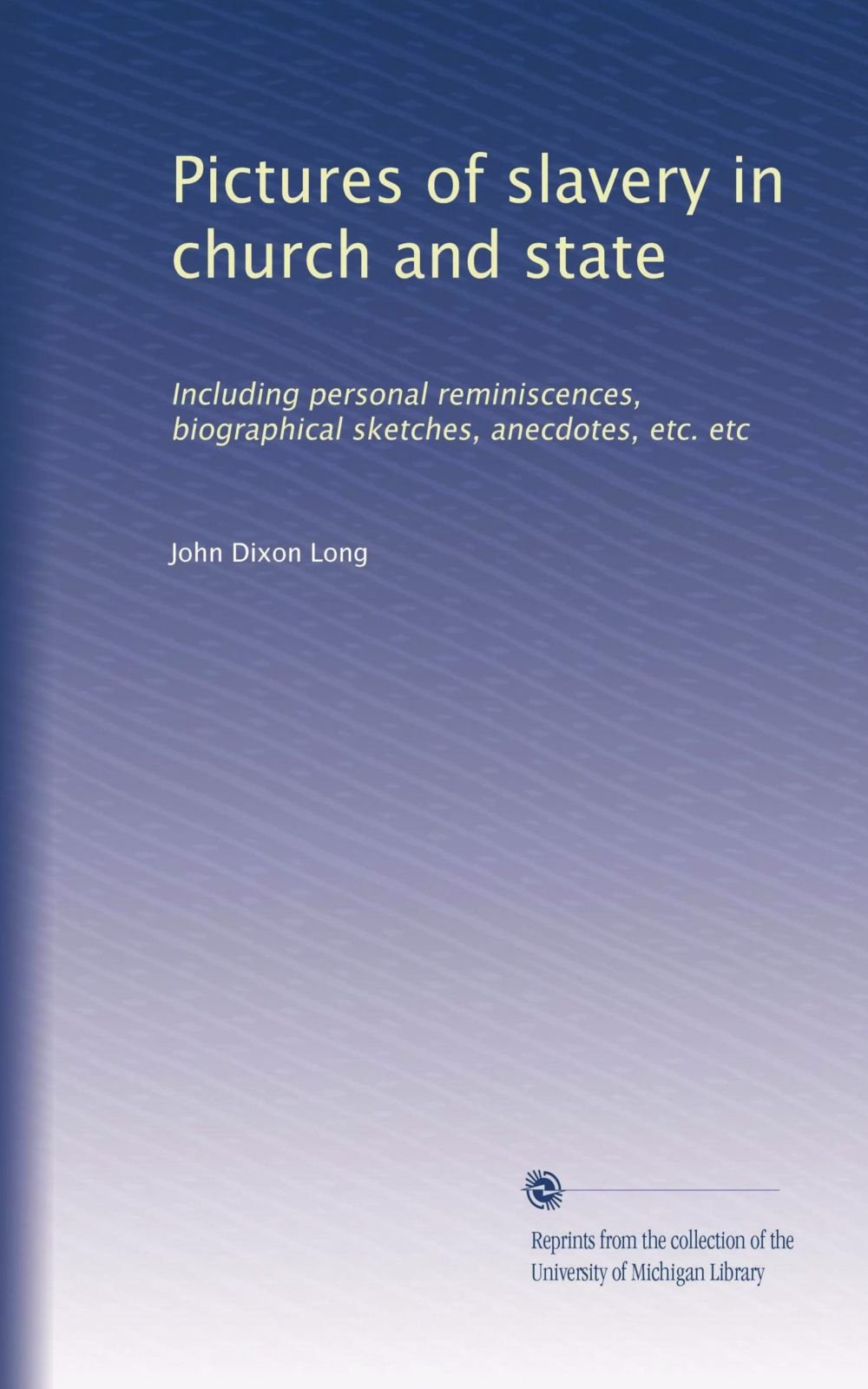 Download Pictures of slavery in church and state: Including personal reminiscences, biographical sketches, anecdotes, etc. etc PDF