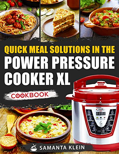 Power Pressure Cooker XL Cookbook: The complete Power Pressure Cooker XL Cookbook by Samanta Klein
