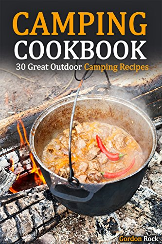 Camping Cookbook: 30 Great Outdoor Camping Recipes (Campfire