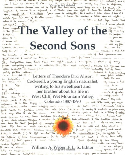 Download The Valley of the Second Sons: Letters of Theodore Dru Alison Cockerell, a Young English Naturalist, Writing to His Sweetheart and Her Brother about ebook