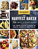 The Harvest Baker: 150 Sweet & Savory Recipes Celebrating the Fresh-Picked Flavors of Fruits, Herbs & Vegetables