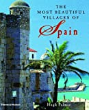 The Most Beautiful Villages of Spain by Hugh Palmer (2003-09-29)