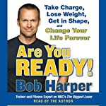 Are You Ready!: To Take Charge, Lose Weight, Get in Shape, and Change Your Life Forever | Bob Harper