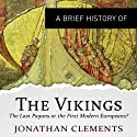 A Brief History of the Vikings: Brief Histories Hörbuch von Jonathan Clements Gesprochen von: Mark Meadows