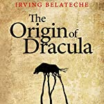 The Origin of Dracula   Irving Belateche