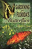 Gardening for Florida's Butterflies, Pamela F. Traas, 0820004200