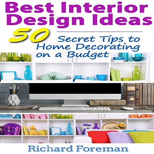 Interior Design Ideas: 50 Tips for Beginners to Home Decorating on a Budget: Complete Guide to Interior Designing