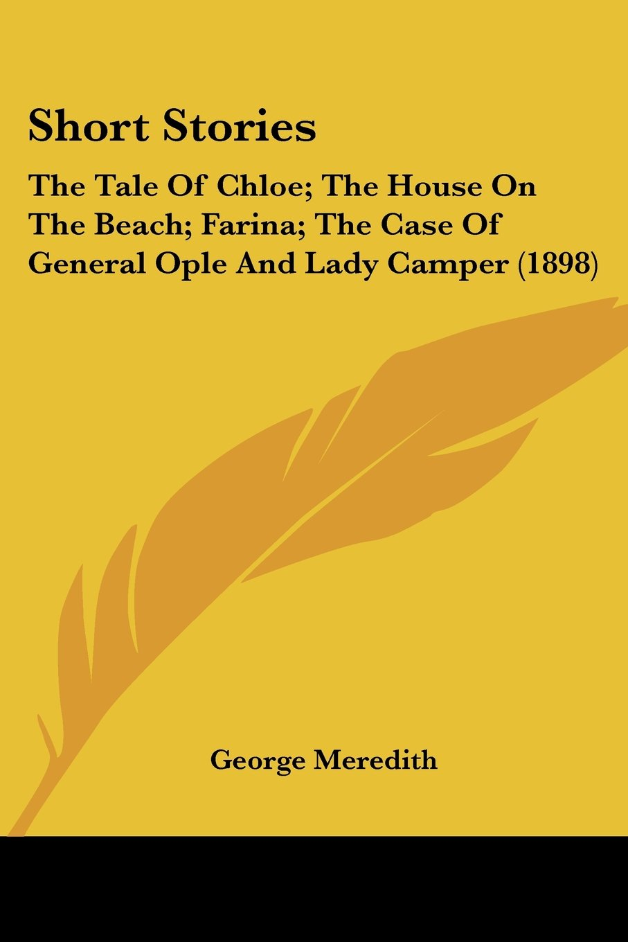 Read Online Short Stories: The Tale Of Chloe; The House On The Beach; Farina; The Case Of General Ople And Lady Camper (1898) ebook