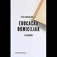 Introdução à Educação Domiciliar Cristã