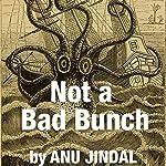 Not a Bad Bunch | Anu Jindal,Benjamin Samuel (introduction)