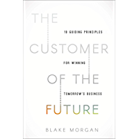 The Customer of the Future: 10 Guiding Principles for Winning Tomorrow's Business (English Edition)