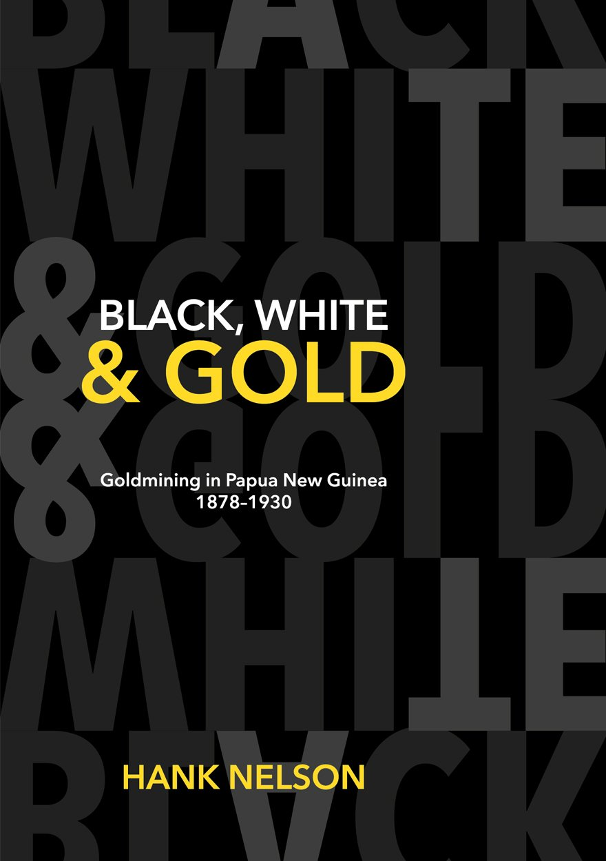 Black, White and Gold: Goldmining in Papua New Guinea 1878–1930