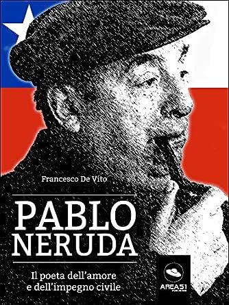 Pablo Neruda. Il poeta dellamore e dellimpegno civile (Italian ...