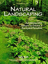 Natural Landscaping: Gardening With Nature To Create A Backyard Paradise (Rodale Garden Book)