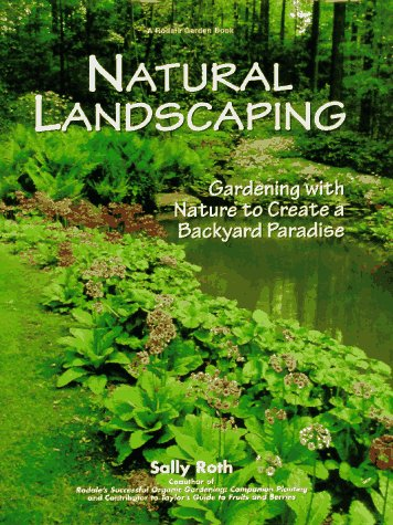 Natural Landscaping: Gardening with Nature to Create