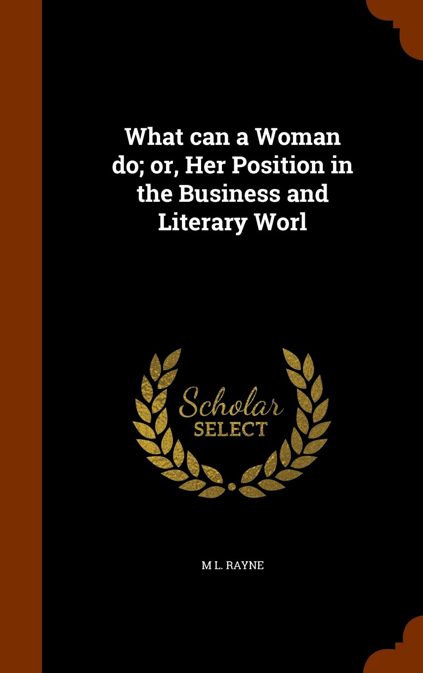 Read Online What can a Woman do; or, Her Position in the Business and Literary Worl pdf