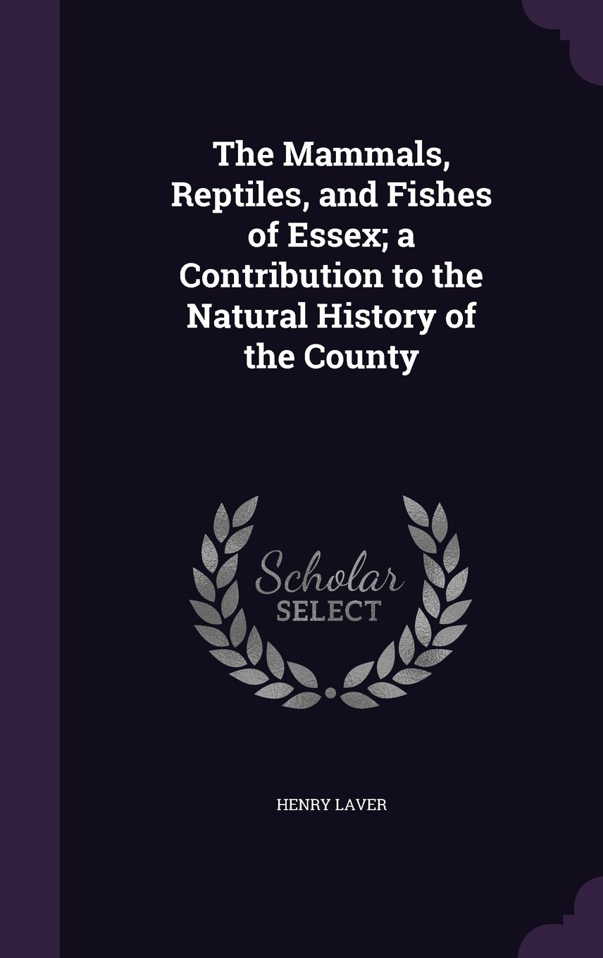 Download The Mammals, Reptiles, and Fishes of Essex; a Contribution to the Natural History of the County PDF
