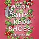 The Wisdom of Sally Red Shoes Hörbuch von Ruth Hogan Gesprochen von: Jane Collingwood, Esther Wane