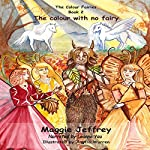 The Colour with No Fairy: The Colour Fairies Series, Book 2 | Maggie Jeffrey
