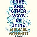 Love and Other Ways of Dying: Essays Audiobook by Michael Paterniti Narrated by Richard Poe