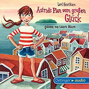 Astrids Plan vom großen Glück Hörbuch