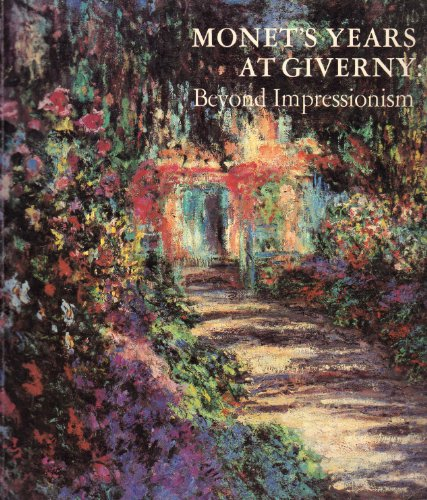 Monets Years At Giverny Beyond Impressio ()