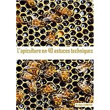 L'APICULTURE EN 40 ASTUCES TECHNIQUES (French Edition)