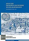 Archiv der Freiherren von Freyberg; Schloss Allmendingen: Urkundenregesten 1367 - 1910 (Inventare der nichtstaatlichen Archive in Baden-Württemberg)