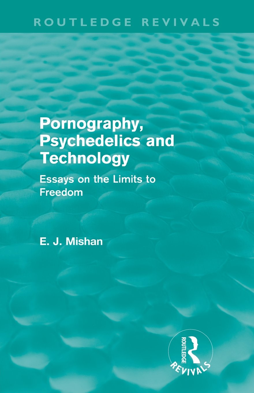 pornography psychedelics and technology routledge revivals pornography psychedelics and technology routledge revivals essays on the limits to dom amazon co uk e j mishan 9780415691857 books