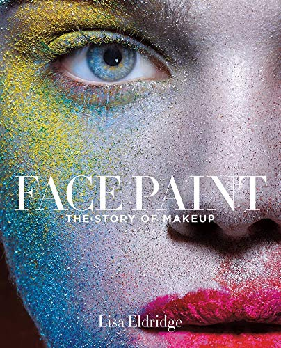 Face Paint: The Story of Makeup (Face Paint Designs)