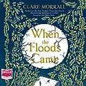 When the Floods Came Hörbuch von Clare Morrall Gesprochen von: Georgia Maguire