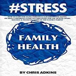 #STRESS: How to Care for Aging Parents and Our Emotional Selves