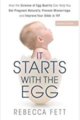 It Starts with the Egg: How the Science of Egg Quality Can Help You Get Pregnant Naturally, Prevent Miscarriage, and Improve Your Odds in IVF Paperback