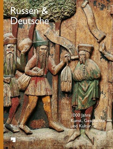 Russen und Deutsche - Katalog: 1000 Jahre Kunst, Geschichte und Kultur