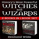 History's Most Powerful Witches and Wizards: 2 Books in 1 Audiobook by Desmond Wilde Narrated by Charles D. Baker