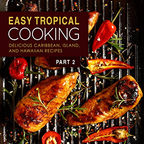 Easy Tropical Cooking 2: Delicious Caribbean, Island, and Hawaiian Recipes by BookSumo Press