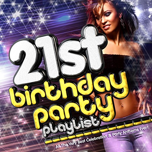 21st Birthday Party Playlist - All the Very Best Celebration & Party Anthems Ever! - Artwork (Birthday Party List)