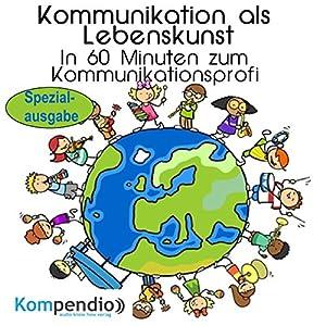 Kommunikationsfähigkeit als Lebenskunst: In 60 Minuten zum Kommunikationsprofi (Spezialausgabe) Hörbuch