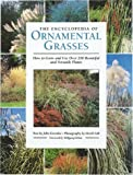 The Encyclopedia of Ornamental Grasses: How to Grow and Use Over 250 Beautiful and Versatile Plants