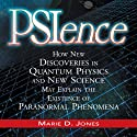 PSIence: How New Discoveries in Quantum Physics and New Science May Explain the Existence of Paranormal Phenomena Audiobook by Marie Jones Narrated by Dan Bernard