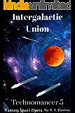 Intergalactic Union: Technomancer: Book Five