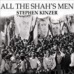 All the Shah's Men: An American Coup and the Roots of Middle East Terror | Stephen Kinzer