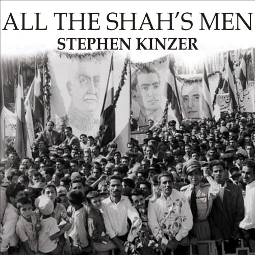 All the Shah's Men: An American Coup and the Roots of Middle East (Coup ? Men)