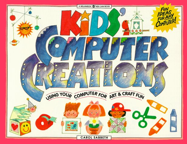 Kids' Computer Creations: Using Your Computer for Art & Craft Fun (Williamson Kids Can Books)