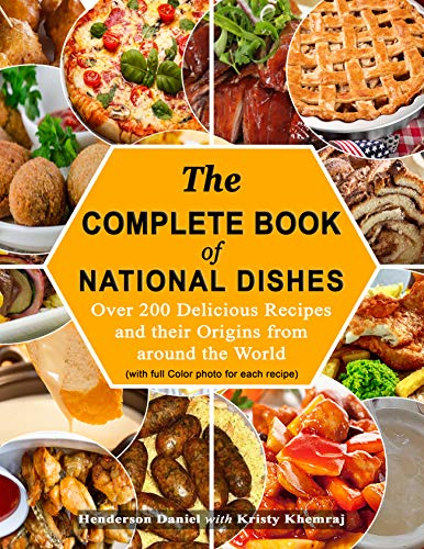 The Complete Book  Of National Dishes: Over 200 Delicious Recipes and their Origins from around the World (with full Colored photos for each recipe)