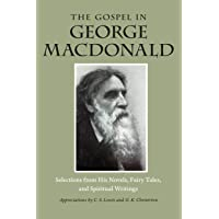 Gospel in George MacDonald: Selections from His Novels, Fairy Tales, and Spiritual Writings