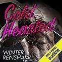 Cold Hearted Hörbuch von Winter Renshaw Gesprochen von: Yvonne Syn, Douglas Berger