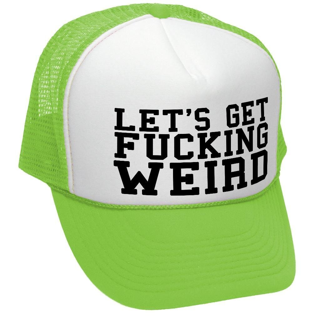 0cefa6f683bac Amazon.com  The Goozler Let s GET Fucking Weird - Sexy Crazy Goofy Nerd -  Unisex Adult Trucker Cap Hat