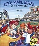 Let's Make Noise at the Ballpark, Lisa Rojany Buccieri and Debra Mostow Zakarin, 1592236421