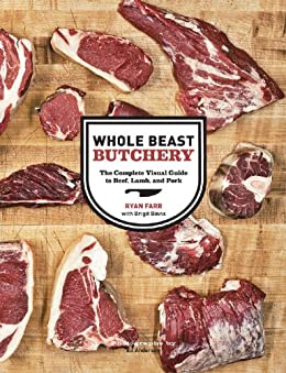 Whole Beast Butchery: The Complete Visual Guide to Beef, Lamb, and Pork by [Farr, Ryan, Binns, Brigit Legere]
